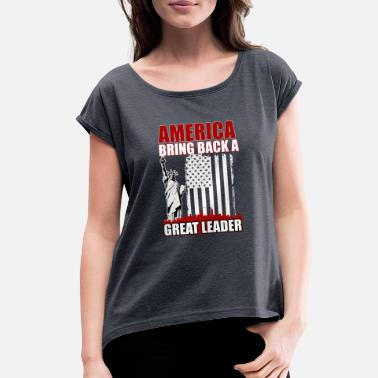 Make America Great AMERICA GREAT LEADER TSHIRT - Women's Roll Cuff T-Shirt