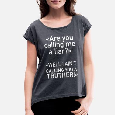 Truther Are You Calling Me A Liar? - Women's Roll Cuff T-Shirt