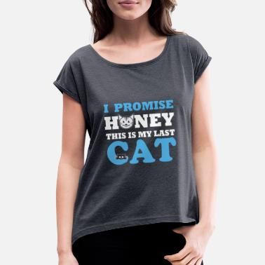 Promise Honey I promise honey this is my last cat - Women's Roll Cuff T-Shirt