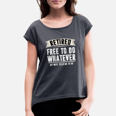 5be3f13fe Retired Free to Do Whatever Funny Retirement Gif - Women's Rolled  Sleeve. Women's Rolled Sleeve T-Shirt