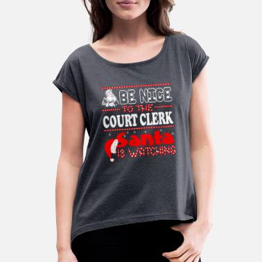 Court Be Nice To Court Clerk Santa Is Watching Christmas - Women's Rolled Sleeve T-Shirt
