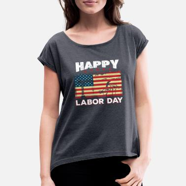 Labor Happy Labor Day T-Shirt - Women's Rolled Sleeve T-Shirt