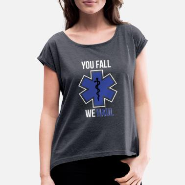 Fire Police Ems Funny You Fall We Haul EMS EMT Shirt - Women's Roll Cuff T-Shirt