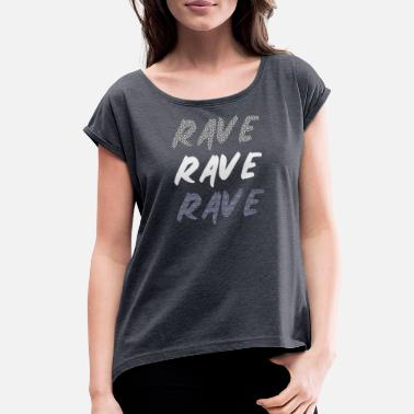 Rave rave rave rave - Women's Rolled Sleeve T-Shirt