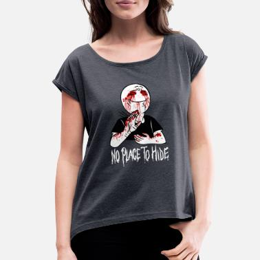 Hiding Place No Place To Hide Halloween Horror Guy - Women's Roll Cuff T-Shirt