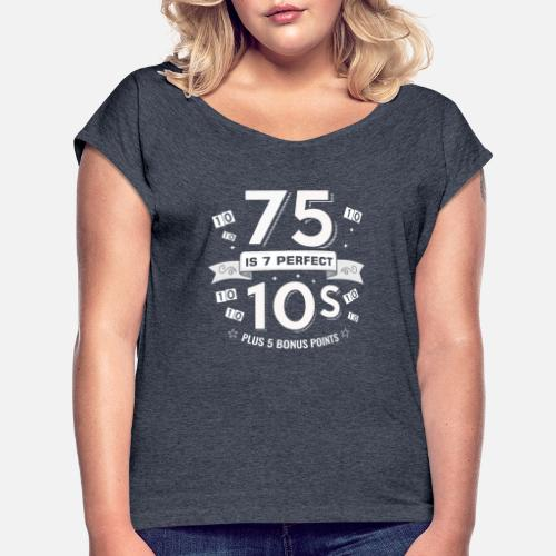 Funny 75th Birthday Designs Womens Rolled Sleeve T Shirt