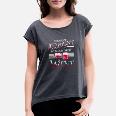 Wine Types In Case Of Accident My Blood Type Wine - Women's Roll Cuff T-Shirt