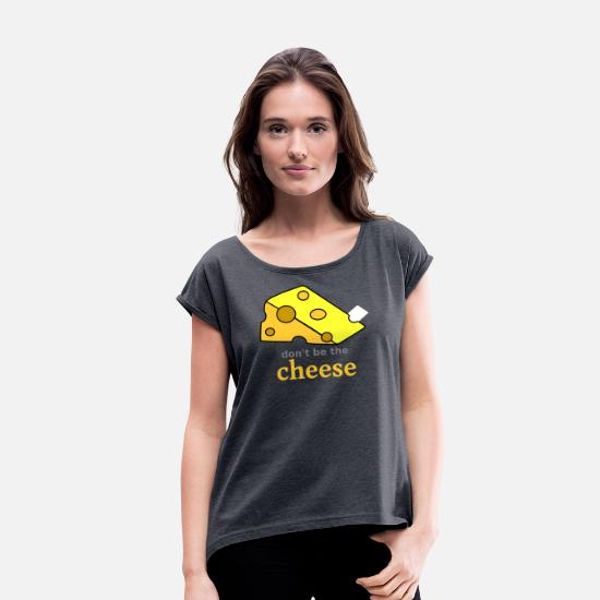The Office T-Shirts - don't be the cheese - Women's Rolled Sleeve T-Shirt navy heather