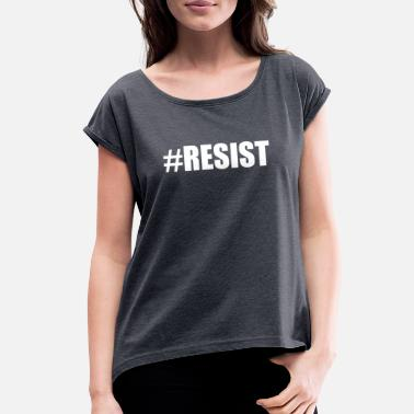 Anti-liberal Kids Resist T shirt Design Political Anti Trump Shirts - Women's Roll Cuff T-Shirt