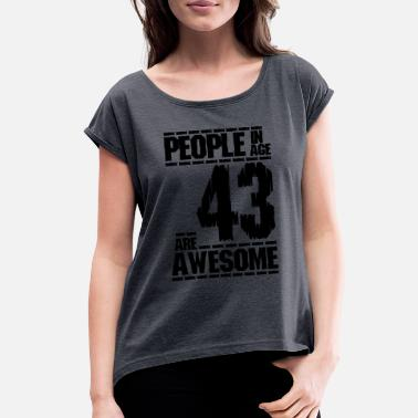 PEOPLE IN AGE 43 ARE AWESOME - Women's Rolled Sleeve T-Shirt