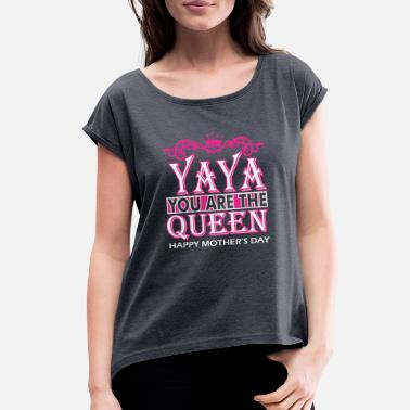 Happiness Yaya Yaya You Are The Queen Happy Mothers Day - Women's Roll Cuff T-Shirt