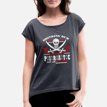 Noon DRINKING RUM BEFORE NOON MAKES YOU A PIRATE NOT AN - Women's Roll Cuff T-Shirt