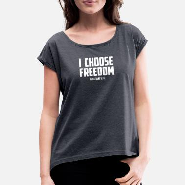 Freedom Design I Choose Freedom Christian Design - Women's Rolled Sleeve T-Shirt