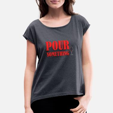 Pour Pour something - Women's Roll Cuff T-Shirt