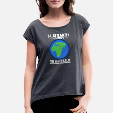 Anti Flat Earth Society Member The Earth Is Flat Gift - Women's Rolled Sleeve T-Shirt