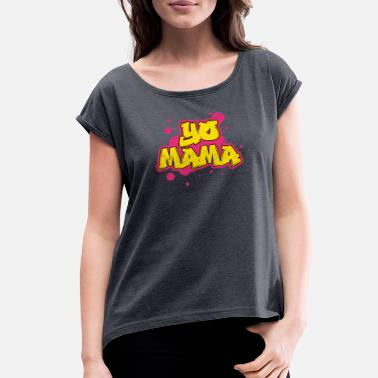 Yo Mama Yo Mama 1990s Throwback 90s Hip Hop Party Gift - Women's Rolled Sleeve T-Shirt