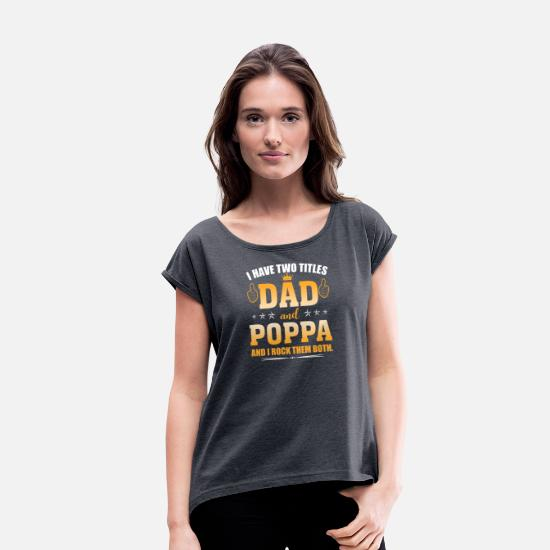 Poppa T-Shirts - I Have Two Titles Dad And Poppa And I Rock Them - Women's Rolled Sleeve T-Shirt navy heather
