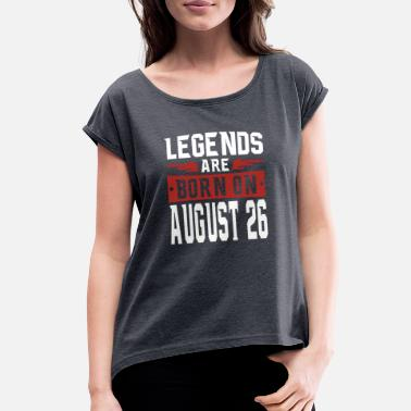 Legend %26 Legends are born on August 26 - Women's Roll Cuff T-Shirt