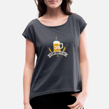 Beer It s My Beer th Day 39 Years Old - Women's Rolled Sleeve T-Shirt