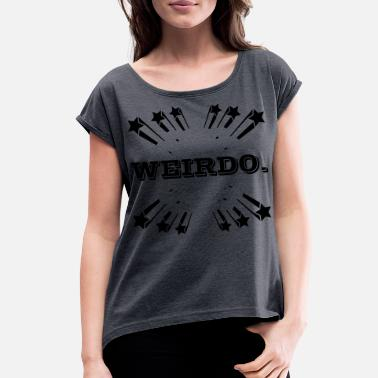 Weirdos Weirdo - Women's Roll Cuff T-Shirt