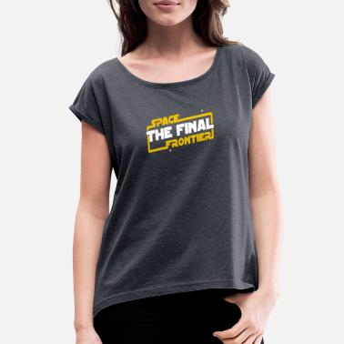 Final Boss Space The Final Frontier - Women's Rolled Sleeve T-Shirt