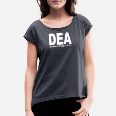 Dea DEA Drunks Enjoying Alcohol - Women's Roll Cuff T-Shirt