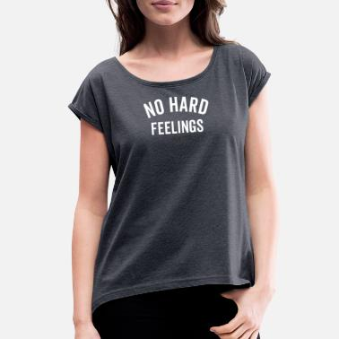 No Hard Feelings No Hard Feelings - Women's Rolled Sleeve T-Shirt