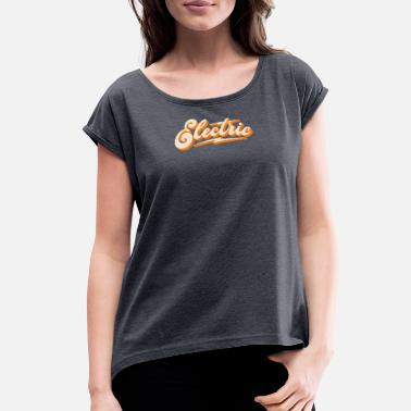 Electricity Electric - Women's Rolled Sleeve T-Shirt