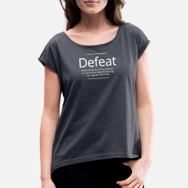 Defeat Defeat - Women's Rolled Sleeve T-Shirt