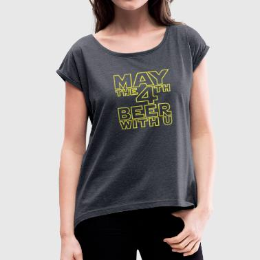 May the 4th beer with u Funny T-Shirt - Women's Roll Cuff T-Shirt