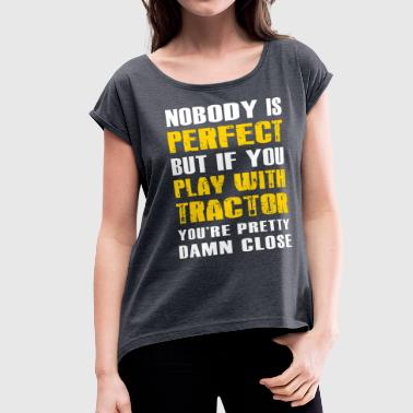 Nobody is perfect but if you Farmer T Shirts - Women's Roll Cuff T-Shirt