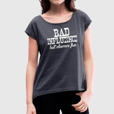 Bad Influence But Damn Fun - Women's Roll Cuff T-Shirt