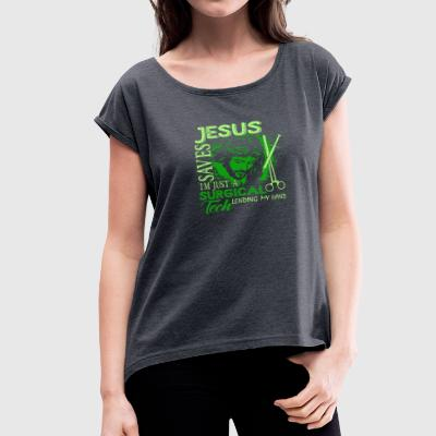 Jesus I'm Just A Surgical Tech Tee Shirts - Women's Roll Cuff T-Shirt