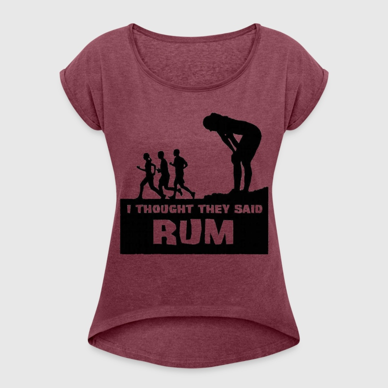 I Thought They Said Rum - Women's Roll Cuff T-Shirt
