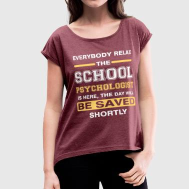 Everyone relax the School psychologist is here, th - Women's Roll Cuff T-Shirt