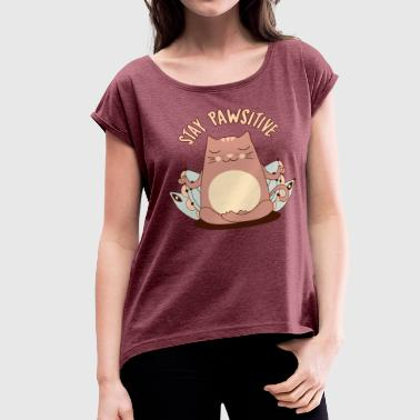 Stay pawsitive - Women's Roll Cuff T-Shirt