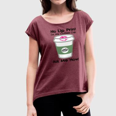 No Lip Print on Coffee Cup - Women's Roll Cuff T-Shirt