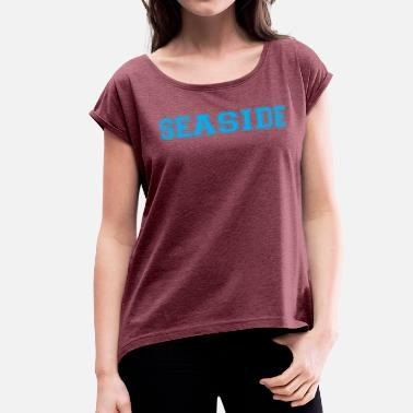 Seaside Seaside - Women's Roll Cuff T-Shirt