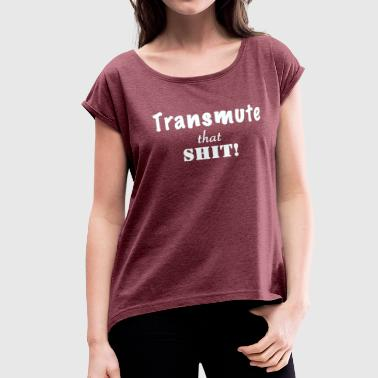 Transmute that Shit 2-White - Women's Roll Cuff T-Shirt