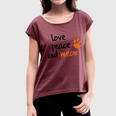 LOVE PEACE AND MEOW - Women's Roll Cuff T-Shirt
