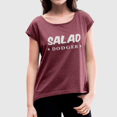 SALAD DODGER - Women's Roll Cuff T-Shirt