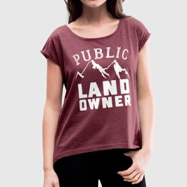 Public Agent Public Land Owner Sarcasm Humorous Property Design - Women's Roll Cuff T-Shirt