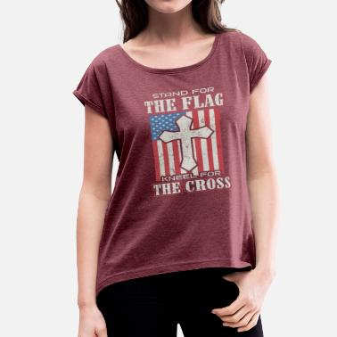 Kneel At The Cross Stand for the flag kneel for the Cross - Women's Roll Cuff T-Shirt