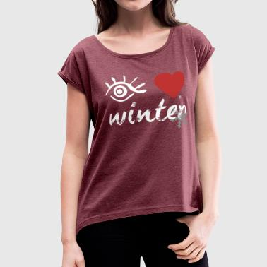 Eye-Love winter - Women's Roll Cuff T-Shirt