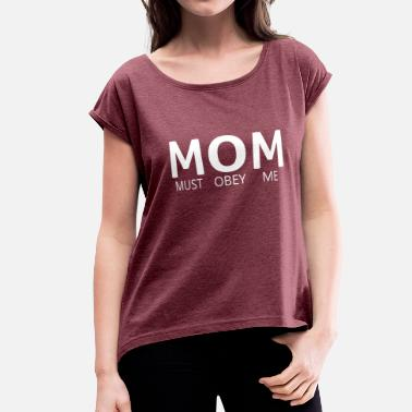 Acronym Kids MOM (Must Obey Me) - Women's Roll Cuff T-Shirt