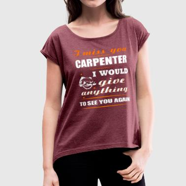 Miss You Father I miss you Carpenter T-Shirts - Women's Roll Cuff T-Shirt