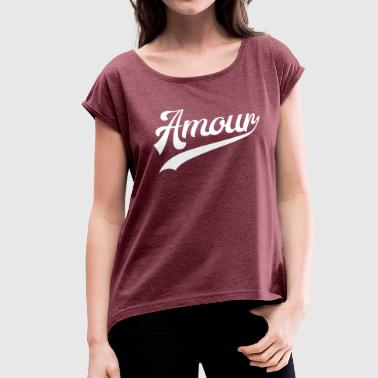 Love Couple Typography Amour - Love in french - Women's Roll Cuff T-Shirt