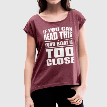 Reading Boat If You Can Read This Your Boat Is Too Close - Women's Roll Cuff T-Shirt