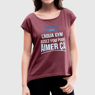 Aqua Birthday The Aqua gym gifted crazy gift man - Women's Roll Cuff T-Shirt