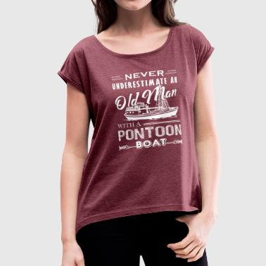 Old Man With Pontoon Boat Shirt - Women's Roll Cuff T-Shirt